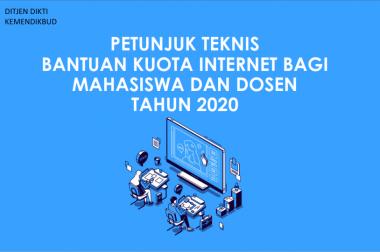 PETUNJUK TEKNIS BANTUAN KUOTA INTERNET BAGI  MAHASISWA DAN DOSEN TAHUN 2020